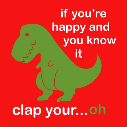 T Rex If YouRe Happy And You Know It Clap Your Oh Sorry